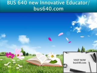 BUS 640 new Innovative Educator/ bus640.com
