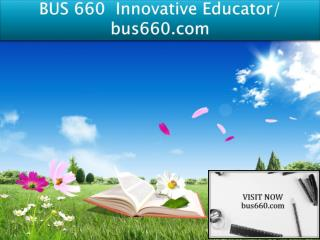 BUS 660 Innovative Educator/ bus660.com