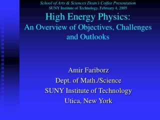 School of Arts  Sciences Dean s Coffee Presentation  SUNY Institute of Technology, February 4, 2005 High Energy Physics: