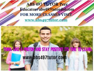 ABS 497 TUTOR Peer Educator/abs497tutordotcom