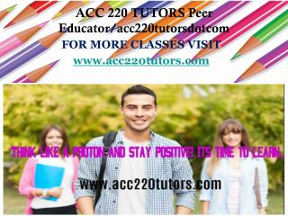 ACC 220 TUTORS Peer Educator/acc220tutorsdotcom