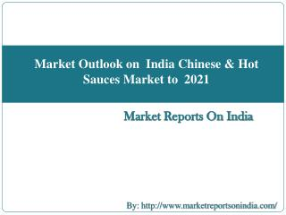 Market Outlook on  India Chinese & Hot Sauces Market to  2021