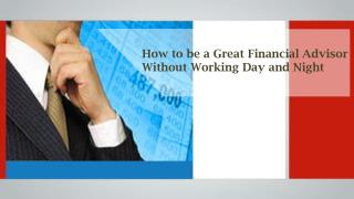 How To Be A Great Financial Advisor Without Working Day And Night