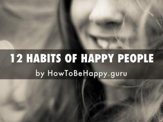 12 HABITS OF HAPPY PEOPLE