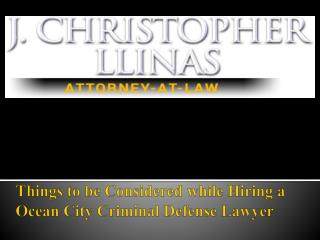 Things to be Considered while Hiring a Ocean City Criminal Defense Lawyer