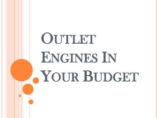 Outlet Engines In Your Budget