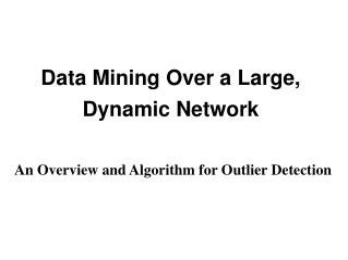 Data Mining Over a Large, Dynamic Network