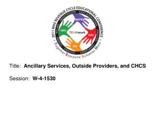 Title:  Ancillary Services, Outside Providers, and CHCS  Session:  W-4-1530