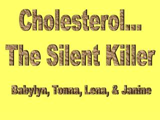 Cholesterol...The Silent Killer