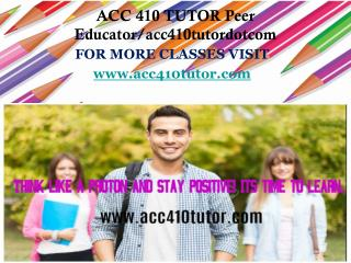 ACC 410 TUTOR Peer Educator/acc410tutordotcom