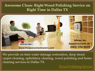 Awesome Clean Right Wood Polishing Service on Right Time in Dallas TX