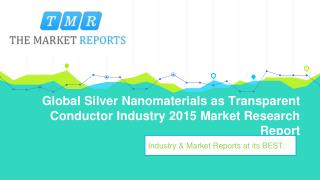 Silver Nanomaterials as Transparent Conductor Industry 2015 : Global Trend, Profit, and Key Manufacturers Analysis Repor