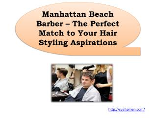 Manhattan Beach Barber – The Perfect Match to Your Hair Styling Aspirations