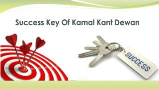 Success Key Of Kamal Kant Dewan