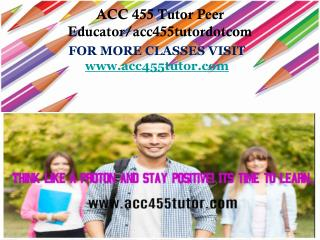 ACC 455 Tutor Peer Educator/acc455tutordotcom