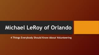 Michael LeRoy of Orlando - 4 Things Everybody Should Know About Volunteering