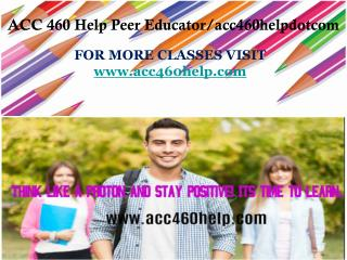 ACC 460 Help Peer Educator/acc460helpdotcom
