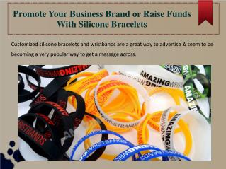 Promote Your Business Brand or Raise Funds With Silicone Bracelets