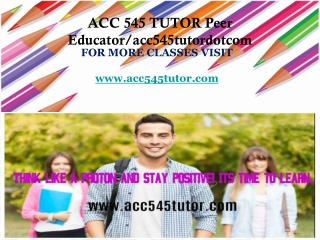 ACC 545 TUTOR Peer Educator/acc545tutordotcom