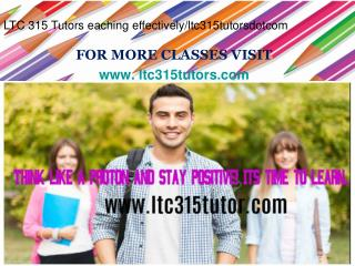 LTC 315 Tutors eaching effectively/ltc315tutorsdotcom