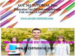 ACC 561 TUTORIAL Peer Educator/acc561tutorialdotcom