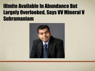 Illmite Available In Abundance But Largely Overlooked, Says VV Mineral V Subramaniam