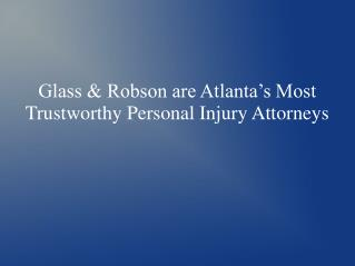 Glass & Robson are Atlanta�s Most Trustworthy Personal Injury Attorneys