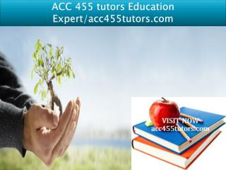 ACC 455 tutors Education Expert/acc455tutors.com