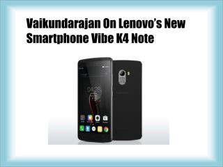 Vaikundarajan On Lenovo's New Smartphone Vibe K4 Note