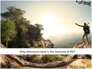Why Adventure Travel is The Necessity of Life?