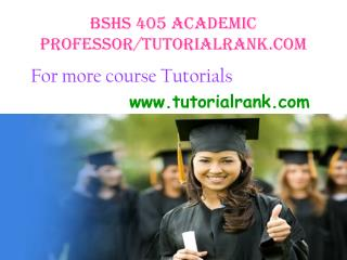 BSHS 405 Academic professor/tutorialrank.com