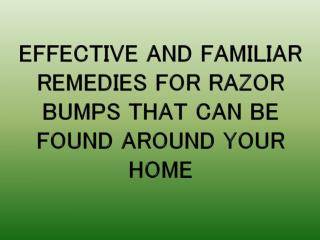 Effective and Familiar Remedies For Razor Bumps That Can Be Found Around Your Home