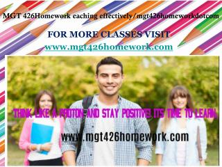 MGT 426Homework eaching effectively/mgt426homeworkdotcom