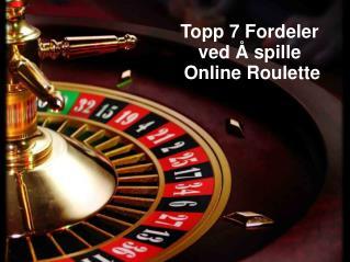 Topp 7 Fordeler ved å spille Online Roulette