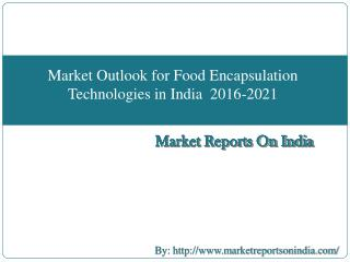 Market Outlook for Food Encapsulation Technologies in India  2016-2021