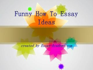 Funny How to Essay Ideas