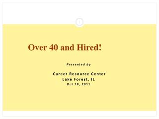 Presented by   Career Resource Center Lake Forest, IL Oct 18, 2011