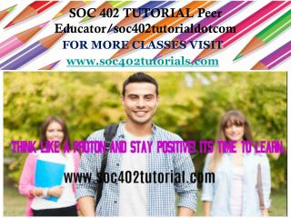 SOC 402 TUTORIAL Peer Educator/soc402tutorialdotcom