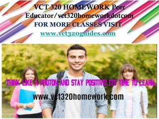 VCT 320 HOMEWORK Peer Educator/vct320homeworkdotcom