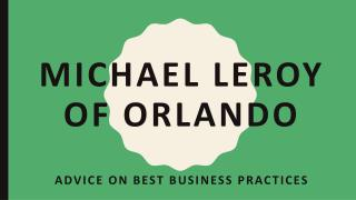 Michael LeRoy of Orlando - Advice on Best Business Practices