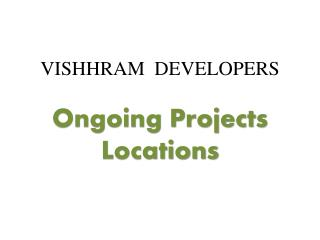 Vishhram Developers - Ongoing Projects Location