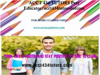 ACCT 434 TUTORS Peer Educator/acct434tutorsdotcom