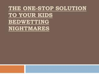 The One-Stop Solution To Your Kids Bedwetting Nightmares