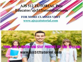 AJS 512 TUTORIAL Peer Educator/ajs512tutorialsdotcom