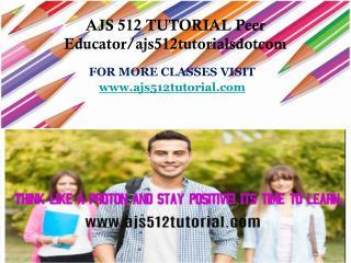 AJS 512 TUTORIAL Peer Educator/ajs512tutorialsdotcom