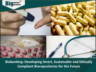 Biobanking: Developing Smart, Sustainable and Ethically Compliant Biorepositories for the Future