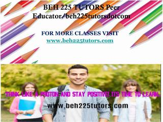 BEH 225 TUTORS Peer Educator/beh225tutorsdotcom