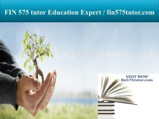 FIN 575 tutor Education Expert / fin575tutor.com
