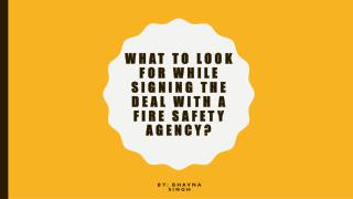 What To Look For While Signing The Deal With A Fire Safety Agency?