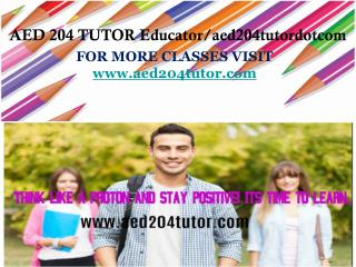AED 204 TUTOR Educator/aed204tutordotcom
